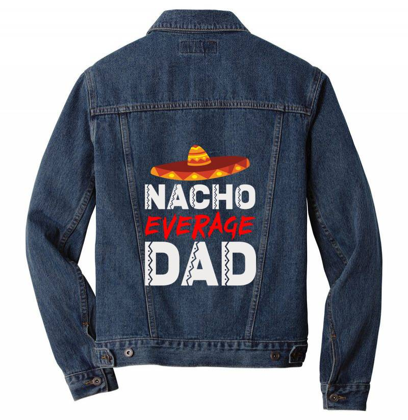 Nacho Average Dad Men Denim Jacket | Artistshot