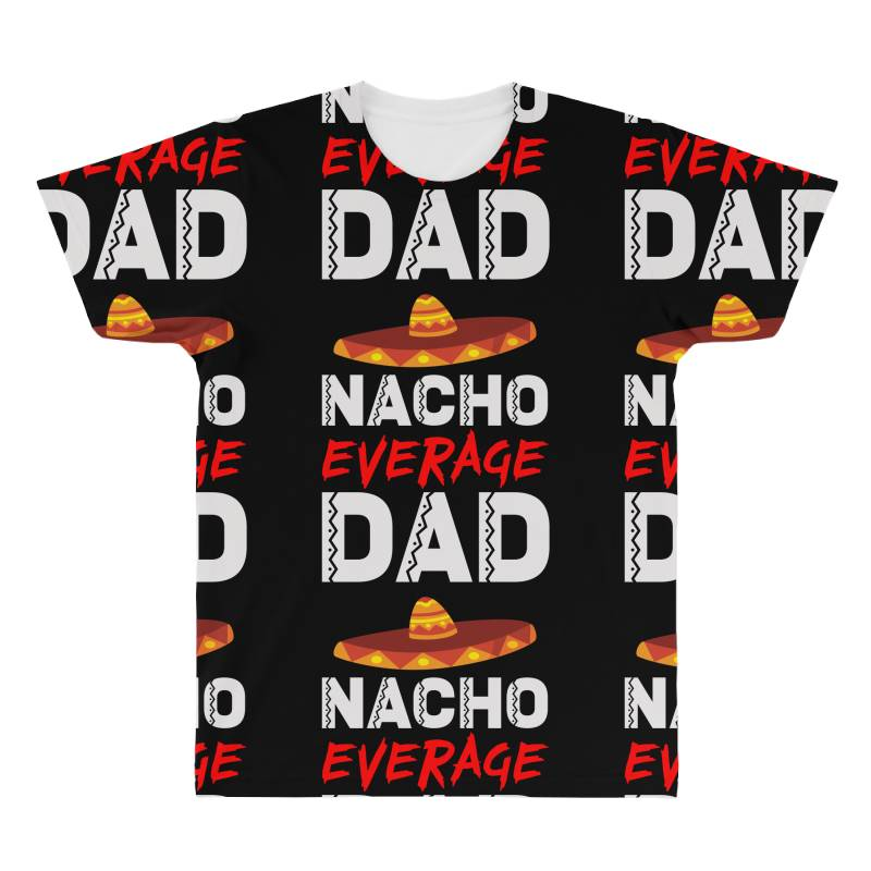 Nacho Average Dad All Over Men's T-shirt | Artistshot