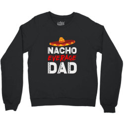 nacho average dad Crewneck Sweatshirt | Artistshot