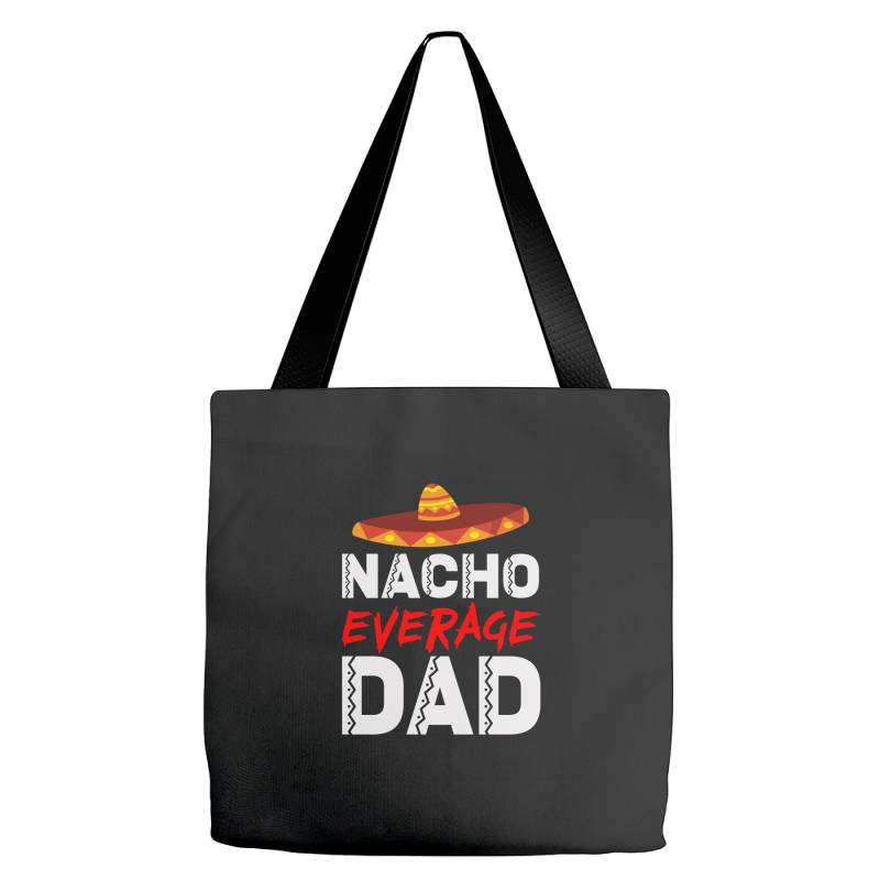 Nacho Average Dad Tote Bags | Artistshot