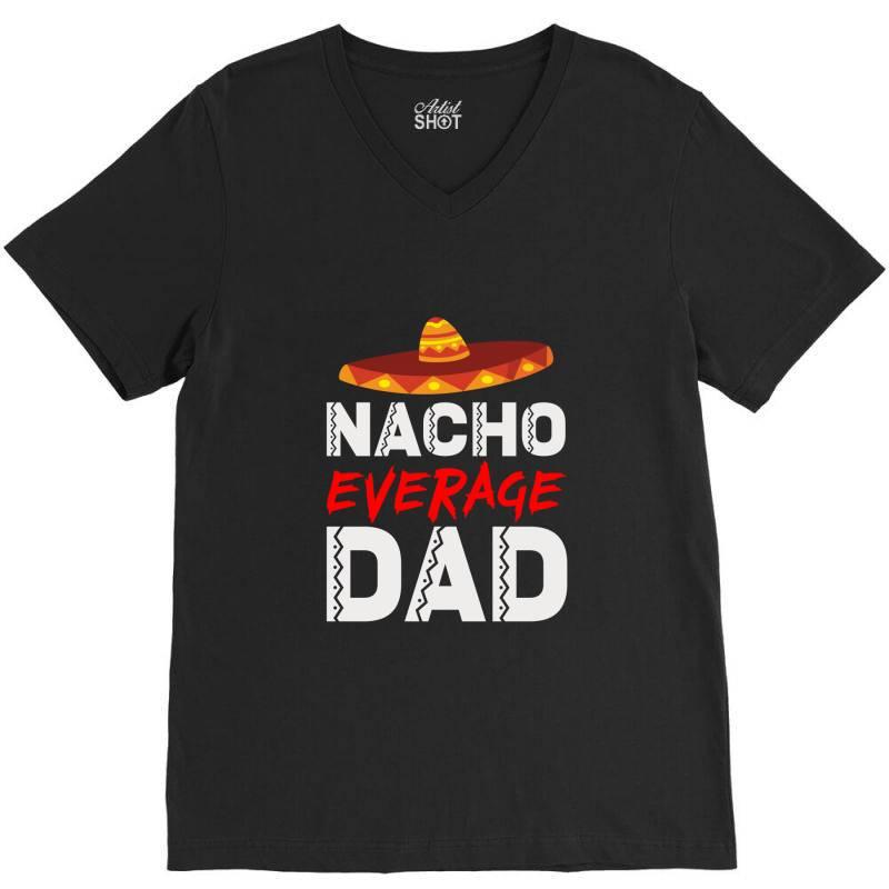 Nacho Average Dad V-neck Tee | Artistshot