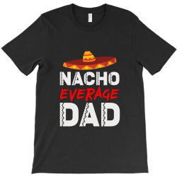 nacho average dad T-Shirt | Artistshot