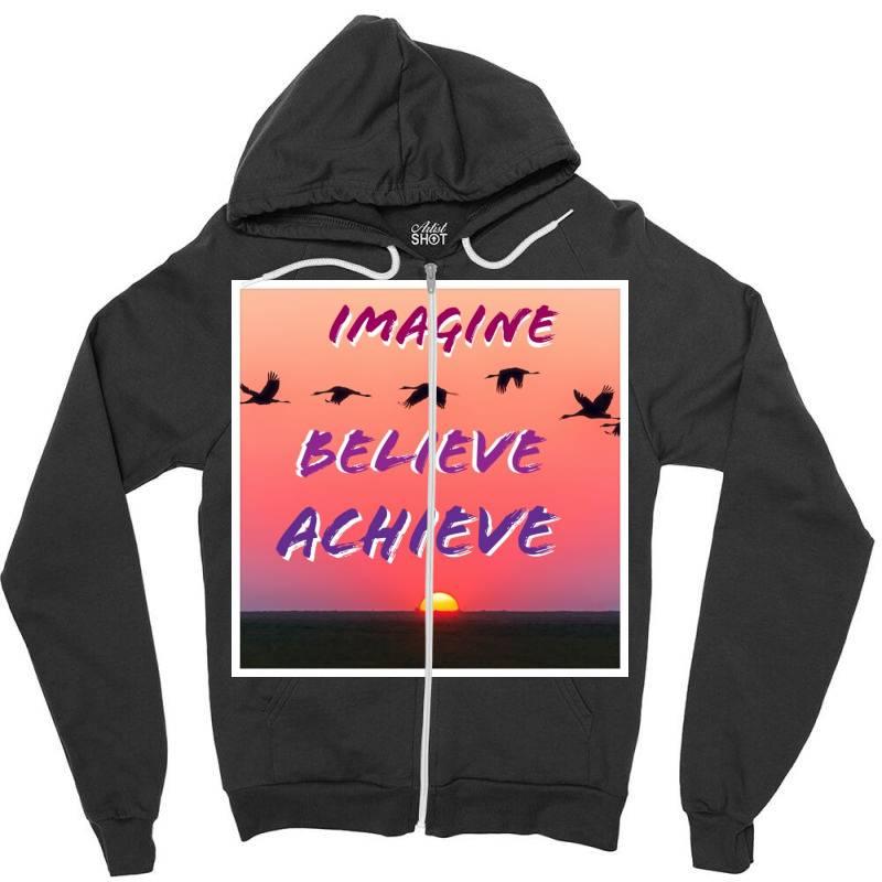 Imagine Believe Achieve Zipper Hoodie   Artistshot