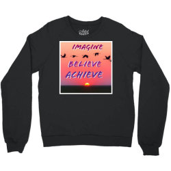 Imagine Believe Achieve Crewneck Sweatshirt | Artistshot