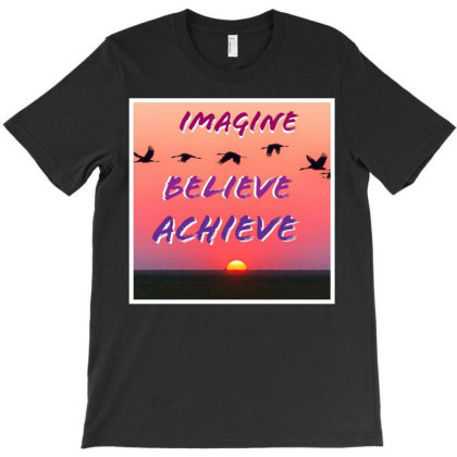 Imagine Believe Achieve T-shirt Designed By Dhilip