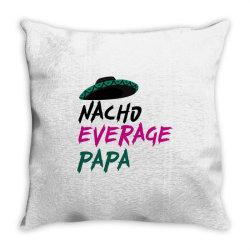 nacho average papa Throw Pillow | Artistshot