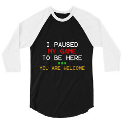 i paused my game to be here you're welcome 3/4 Sleeve Shirt | Artistshot