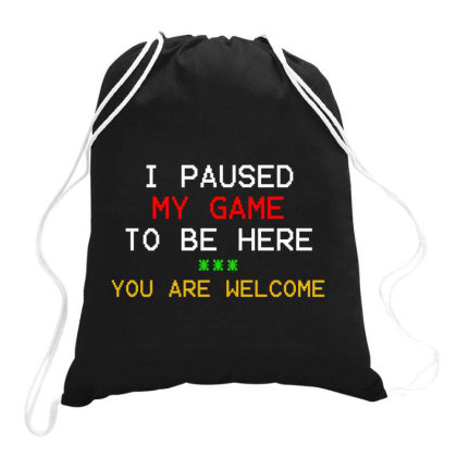 I Paused My Game To Be Here You're Welcome Drawstring Bags Designed By Redline77