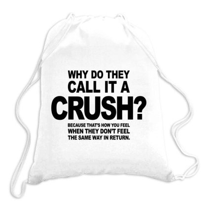 Why Do They Call It A Crush? Because That's How You Feel When They D Drawstring Bags Designed By Alececonello