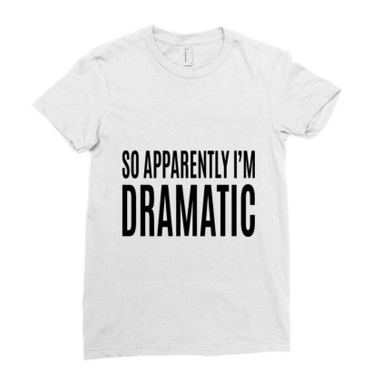 So Apparently, I'm Dramatic Ladies Fitted T-shirt Designed By Alececonello