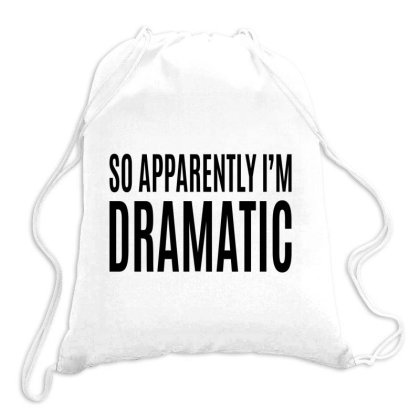 So Apparently, I'm Dramatic Drawstring Bags Designed By Alececonello