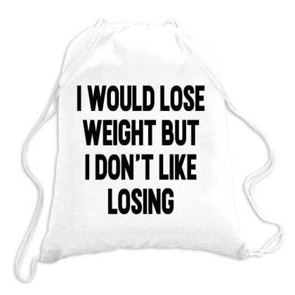 I Would Lose Weight But I Don't Like Losing Drawstring Bags Designed By Alececonello