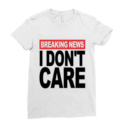 Breaking News I Don't Care Ladies Fitted T-shirt Designed By Alececonello