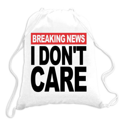 Breaking News I Don't Care Drawstring Bags Designed By Alececonello