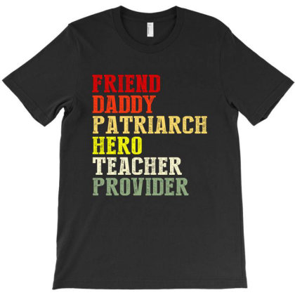 Friend Daddy Patriarch Hero Teacher Provider T-shirt Designed By Faical