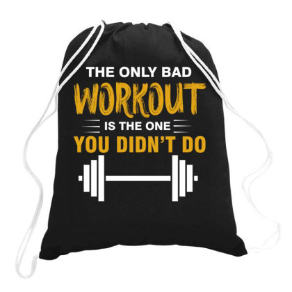 The Only Bad Workout Is The One You Didn't Do Drawstring Bags Designed By Cogentprint