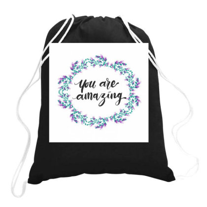 You Are Amazing Drawstring Bags Designed By Q & T