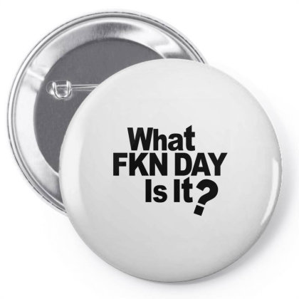 What Fkn Day Is  It? Pin-back Button Designed By Alececonello