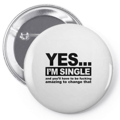 Yes... I'm Single And You'll Have To Be Fucking Amazing To Change  Pin-back Button Designed By Alececonello