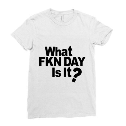 What Fkn Day Is  It? Ladies Fitted T-shirt Designed By Alececonello