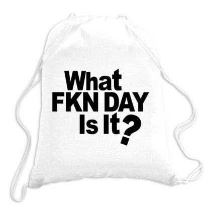 What Fkn Day Is  It? Drawstring Bags Designed By Alececonello