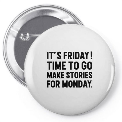 It's Friday Time To Go Make Stories For Monday Pin-back Button Designed By Alececonello