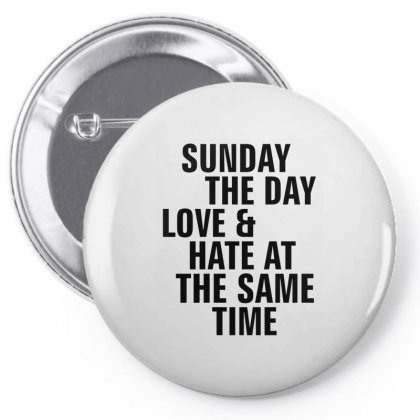 Sunday The Day Love And Hate At The Same Time Pin-back Button Designed By Alececonello