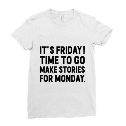 It's Friday Time To Go Make Stories For Monday Ladies Fitted T-shirt Designed By Alececonello