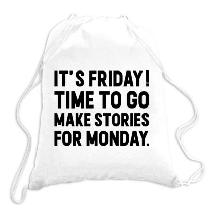 It's Friday Time To Go Make Stories For Monday Drawstring Bags Designed By Alececonello