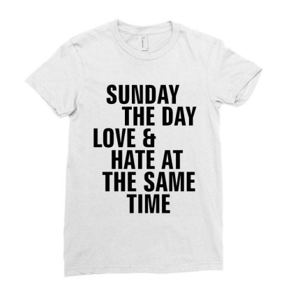 Sunday The Day Love And Hate At The Same Time Ladies Fitted T-shirt Designed By Alececonello