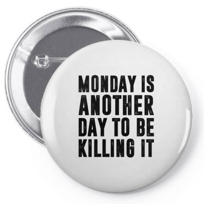 Monday Is Another Day To Be Killing It Pin-back Button Designed By Alececonello
