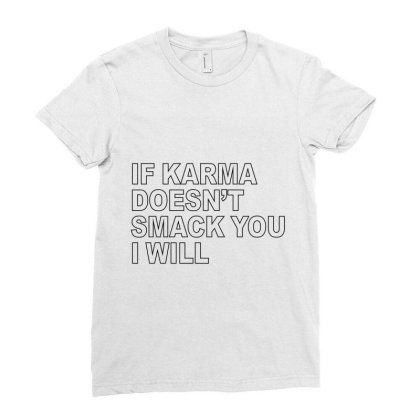 If Karma Doesn`t Smack You I Will Ladies Fitted T-shirt Designed By Alececonello