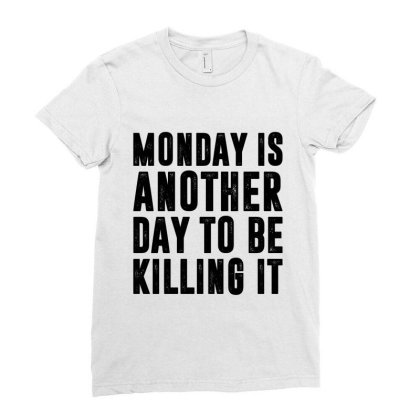 Monday Is Another Day To Be Killing It Ladies Fitted T-shirt Designed By Alececonello