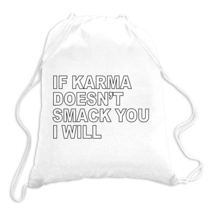 If Karma Doesn`t Smack You I Will Drawstring Bags Designed By Alececonello