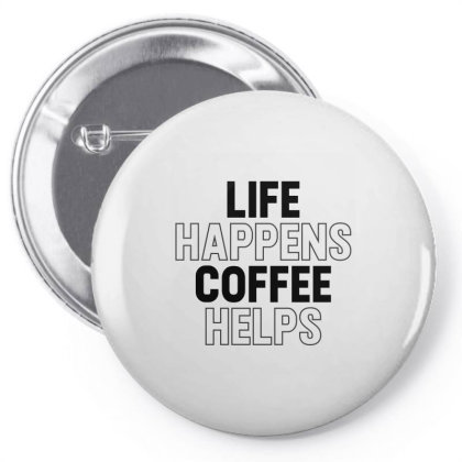 Life Happens Coffee Helps Pin-back Button Designed By Alececonello