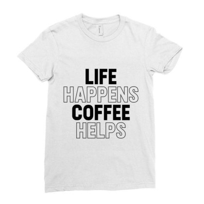 Life Happens Coffee Helps Ladies Fitted T-shirt Designed By Alececonello