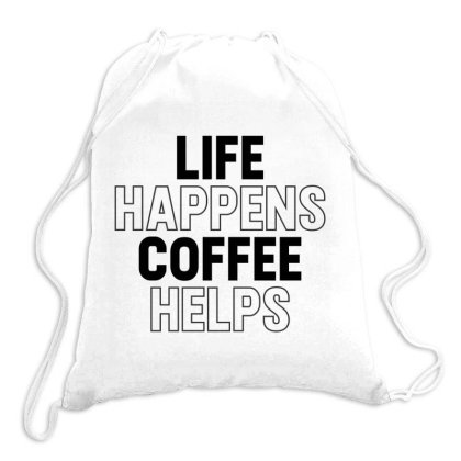 Life Happens Coffee Helps Drawstring Bags Designed By Alececonello