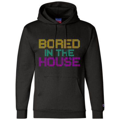 Quarantine Bored In The House Champion Hoodie Designed By Redline77