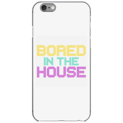 Quarantine Bored In The House Iphone 6/6s Case Designed By Redline77