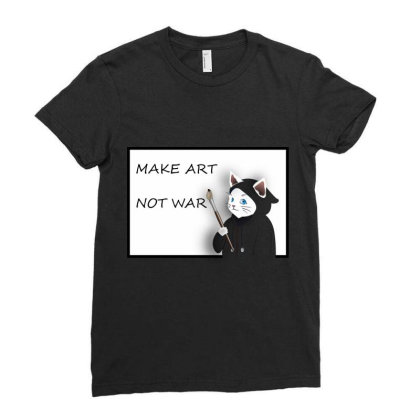 Make Art Not War Ladies Fitted T-shirt Designed By Bestmom