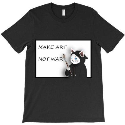 Make Art Not War T-shirt Designed By Bestmom