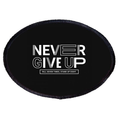 Never Give Up Oval Patch Designed By Disgus_thing