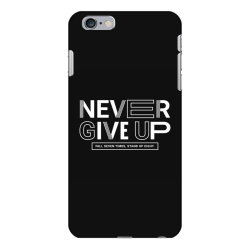 NEVER GIVE UP iPhone 6 Plus/6s Plus Case   Artistshot