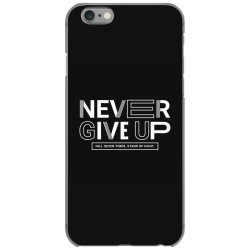 NEVER GIVE UP iPhone 6/6s Case   Artistshot