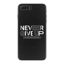 NEVER GIVE UP iPhone 7 Plus Case   Artistshot