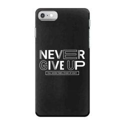 NEVER GIVE UP iPhone 7 Case   Artistshot