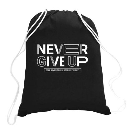 Never Give Up Drawstring Bags Designed By Disgus_thing