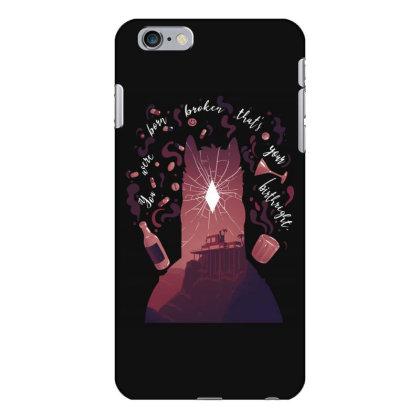 You Were Born Broken Iphone 6 Plus/6s Plus Case Designed By Alespedy