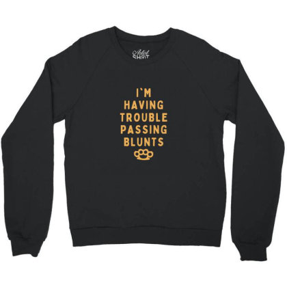 Troble Passing Blunts Crewneck Sweatshirt Designed By Sr88