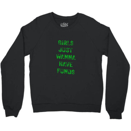 Girs Just Wanna Have Funds Crewneck Sweatshirt Designed By Sr88